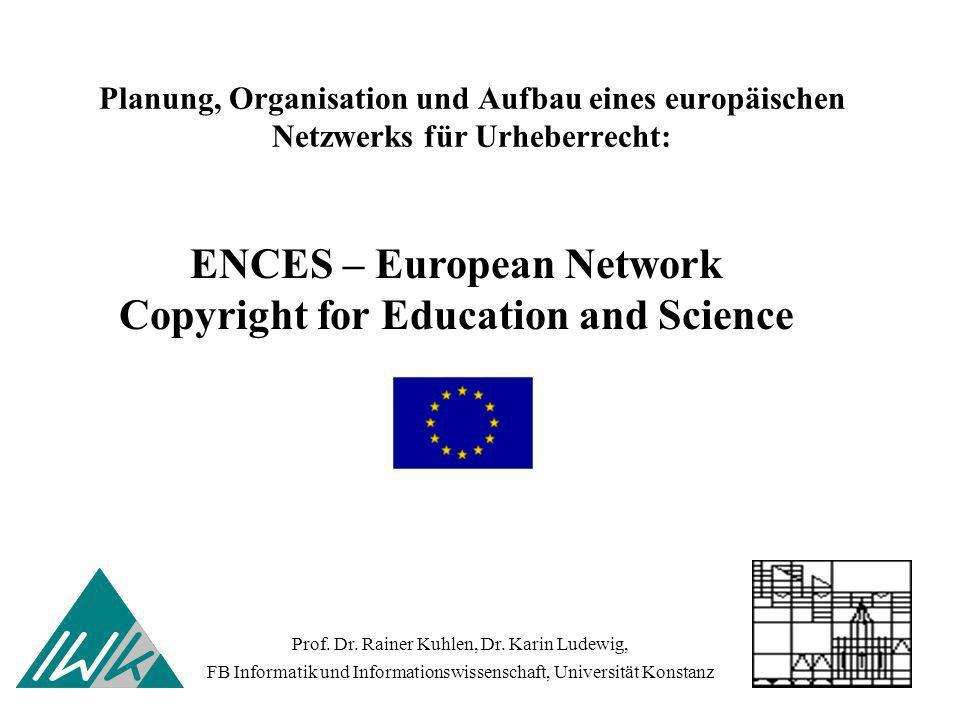 Planung, Organisation und Aufbau eines europäischen Netzwerks für Urheberrecht: Prof. Dr. Rainer Kuhlen, Dr. Karin Ludewig, FB Informatik und Informat