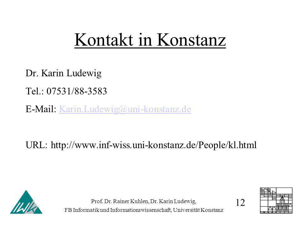 Kontakt in Konstanz Dr. Karin Ludewig Tel.: 07531/88-3583 E-Mail: Karin.Ludewig@uni-konstanz.deKarin.Ludewig@uni-konstanz.de URL: http://www.inf-wiss.