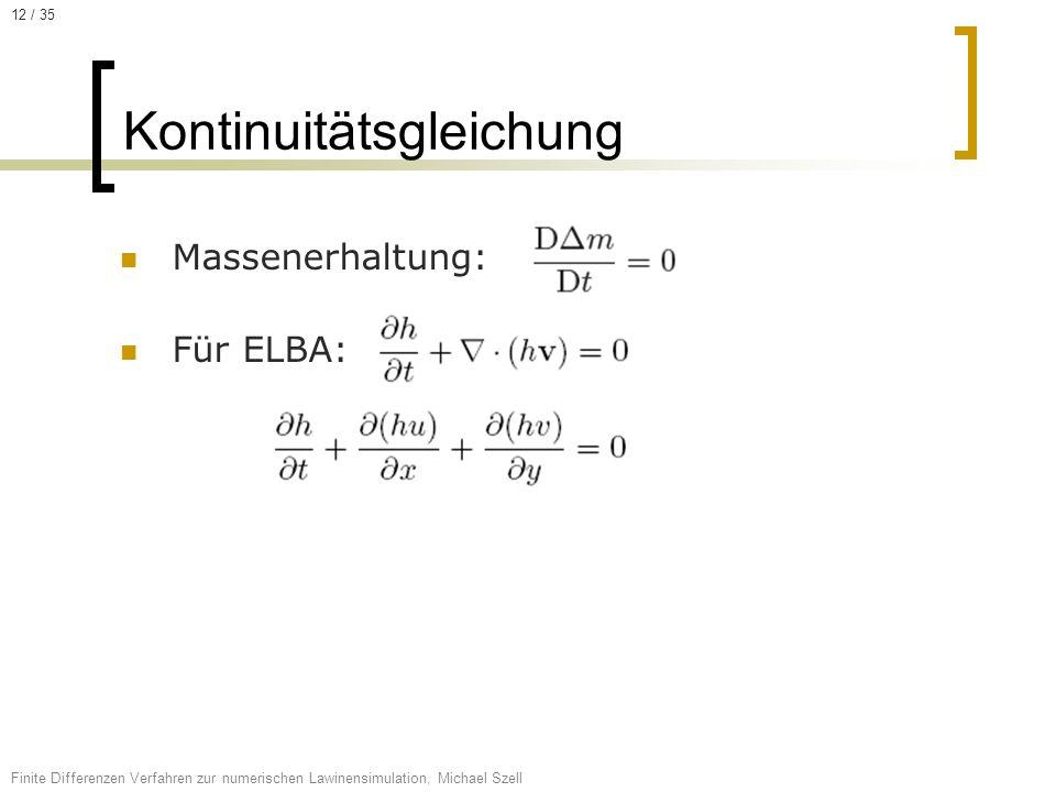 Massenerhaltung: Für ELBA: Kontinuitätsgleichung Finite Differenzen Verfahren zur numerischen Lawinensimulation, Michael Szell 12 / 35