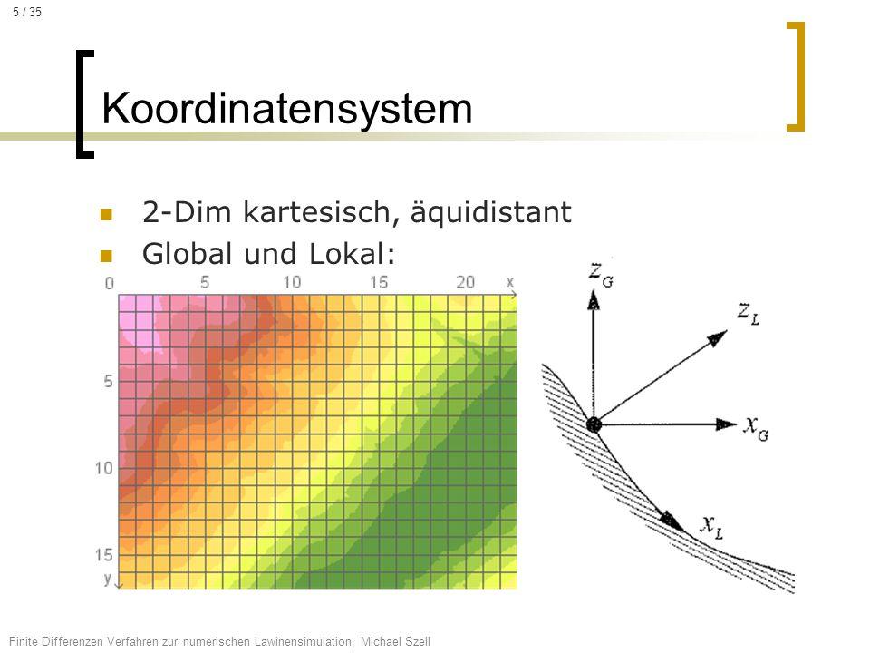2-Dim kartesisch, äquidistant Global und Lokal: Koordinatensystem Finite Differenzen Verfahren zur numerischen Lawinensimulation, Michael Szell 5 / 35