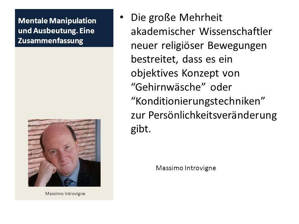 Mentale Manipulation und Ausbeutung. Eine Zusammenfassung Die große Mehrheit akademischer Wissenschaftler neuer religiöser Bewegungen bestreitet, dass