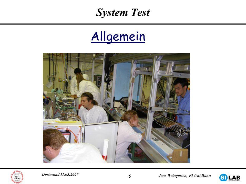 Dortmund 11.05.2007 Jens Weingarten, PI Uni Bonn 6 System Test Allgemein