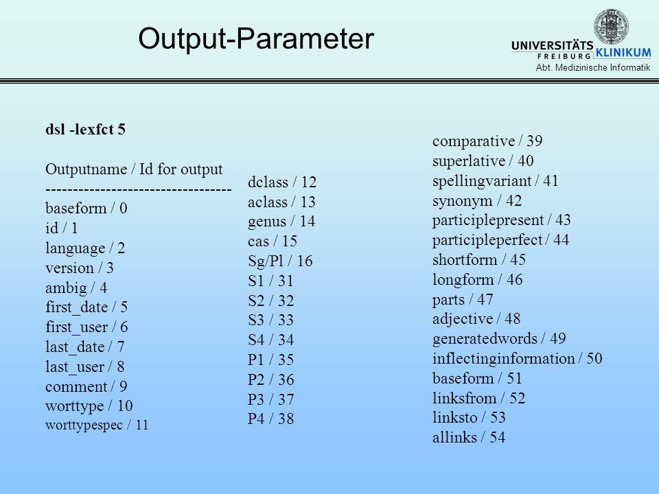 Abt. Medizinische Informatik Output-Parameter dsl -lexfct 5 Outputname / Id for output ---------------------------------- baseform / 0 id / 1 language