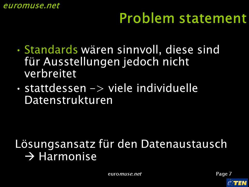 euromuse.net Page 7 euromuse.net Problem statement Standards wären sinnvoll, diese sind für Ausstellungen jedoch nicht verbreitet stattdessen -> viele individuelle Datenstrukturen Lösungsansatz für den Datenaustausch Harmonise