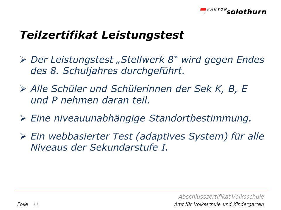 FolieAmt für Volksschule und Kindergarten Teilzertifikat Leistungstest Der Leistungstest Stellwerk 8 wird gegen Endes des 8. Schuljahres durchgeführt.