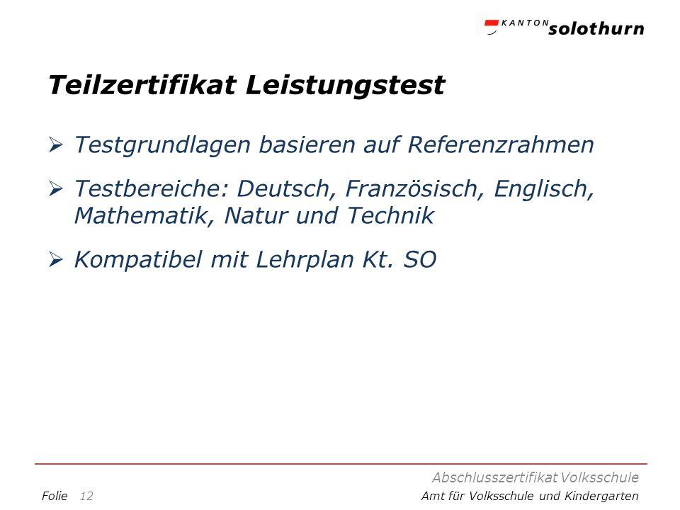 FolieAmt für Volksschule und Kindergarten Teilzertifikat Leistungstest Testgrundlagen basieren auf Referenzrahmen Testbereiche: Deutsch, Französisch,