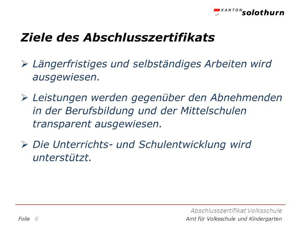 FolieAmt für Volksschule und Kindergarten Ziele des Abschlusszertifikats Längerfristiges und selbständiges Arbeiten wird ausgewiesen. Leistungen werde
