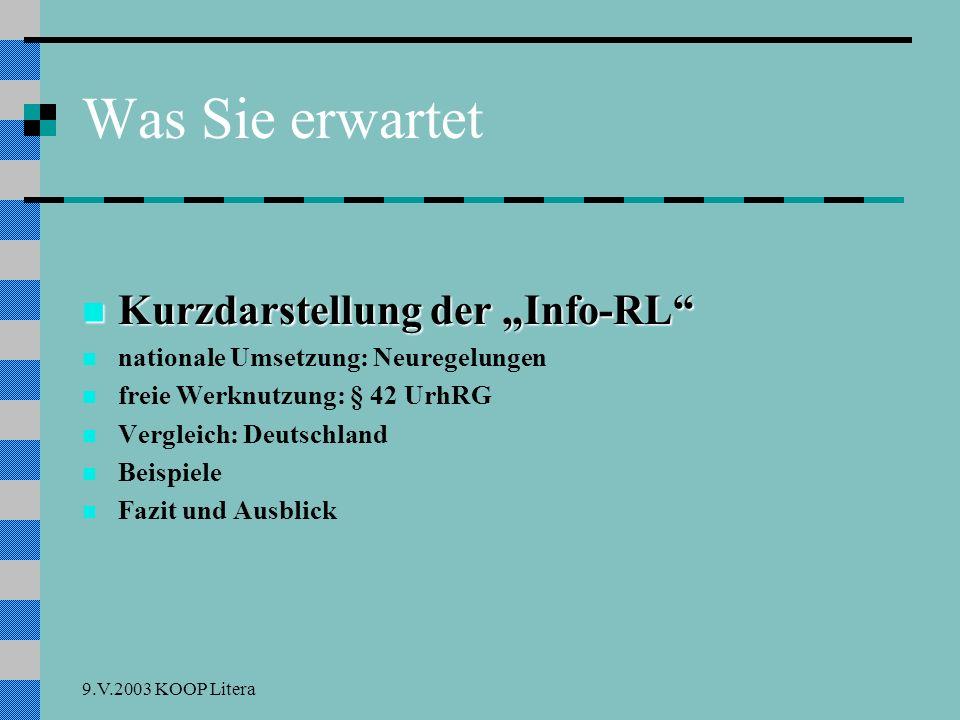 9.V.2003 KOOP Litera Kurzdarstellung der Info-RL EG erlässt am 22.Mai 2001 die Richtlinie 2001/29/EG des Europäischen Parlaments und des Rates zur Harmonisierung bestimmter Aspekte des Urheberrechts und der verwandten Schutzrechte in der Informationsgesellschaft (ABl.