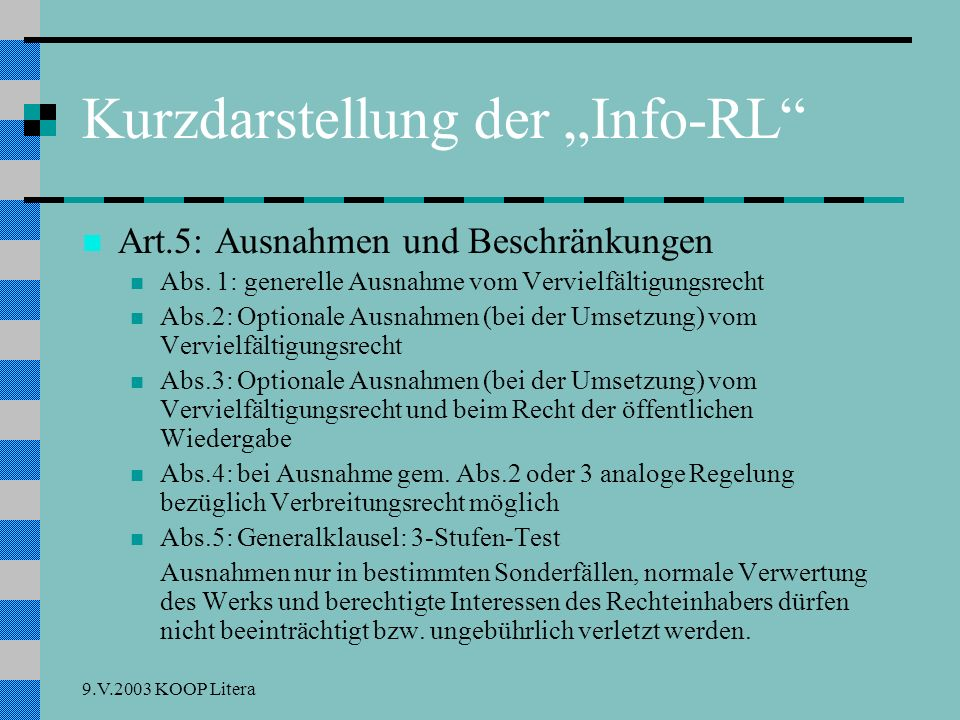 9.V.2003 KOOP Litera Was Sie erwartet Kurzdarstellung der Info-RL nationale Umsetzung: Neuregelungen freie Werknutzung: § 42 UrhRG freie Werknutzung: § 42 UrhRG Vergleich: Deutschland Beispiele Fazit und Ausblick