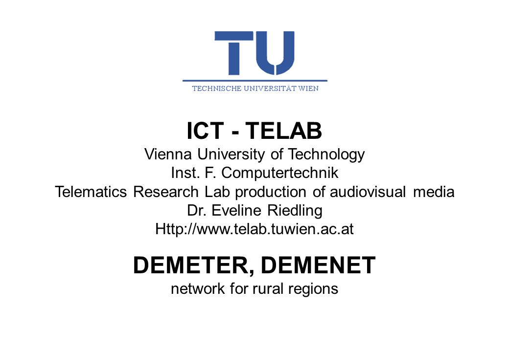 ICT - TELAB Vienna University of Technology Inst. F. Computertechnik Telematics Research Lab production of audiovisual media Dr. Eveline Riedling Http