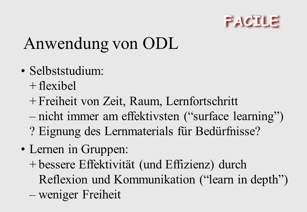 Anwendung von ODL Selbststudium: +flexibel +Freiheit von Zeit, Raum, Lernfortschritt –nicht immer am effektivsten (surface learning) Eignung des Lernmaterials für Bedürfnisse.
