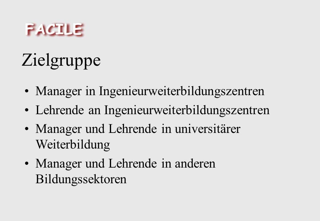 Zielgruppe Manager in Ingenieurweiterbildungszentren Lehrende an Ingenieurweiterbildungszentren Manager und Lehrende in universitärer Weiterbildung Manager und Lehrende in anderen Bildungssektoren