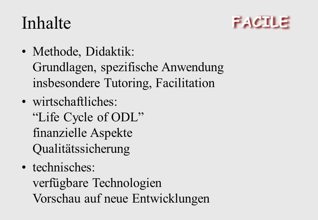 Inhalte Methode, Didaktik: Grundlagen, spezifische Anwendung insbesondere Tutoring, Facilitation wirtschaftliches: Life Cycle of ODL finanzielle Aspekte Qualitätssicherung technisches: verfügbare Technologien Vorschau auf neue Entwicklungen
