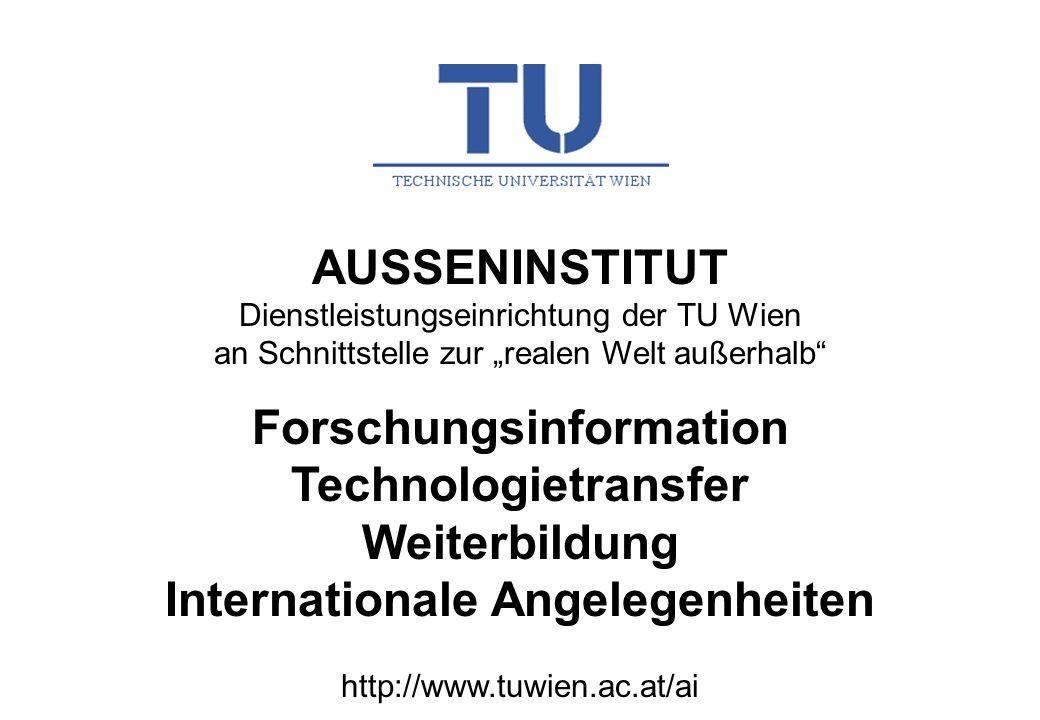 AUSSENINSTITUT Dienstleistungseinrichtung der TU Wien an Schnittstelle zur realen Welt außerhalb Forschungsinformation Technologietransfer Weiterbildung Internationale Angelegenheiten http://www.tuwien.ac.at/ai