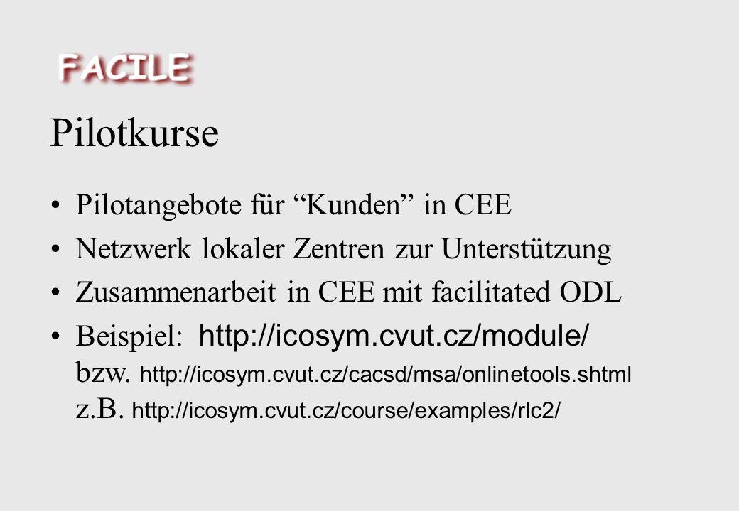 Pilotkurse Pilotangebote für Kunden in CEE Netzwerk lokaler Zentren zur Unterstützung Zusammenarbeit in CEE mit facilitated ODL Beispiel: http://icosym.cvut.cz/module/ bzw.
