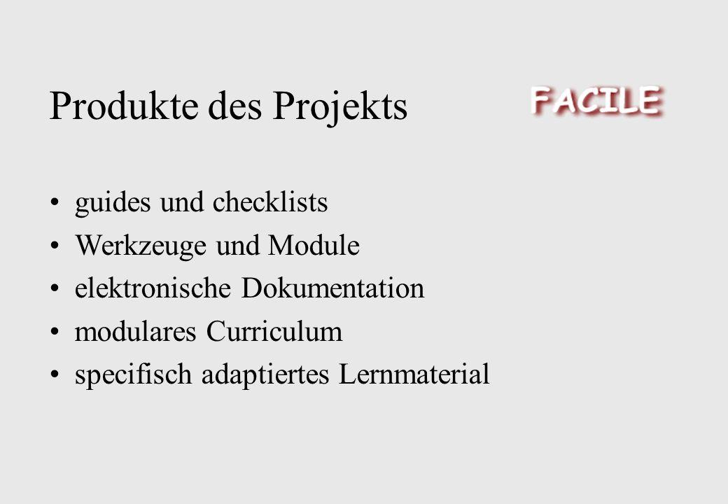 Produkte des Projekts guides und checklists Werkzeuge und Module elektronische Dokumentation modulares Curriculum specifisch adaptiertes Lernmaterial