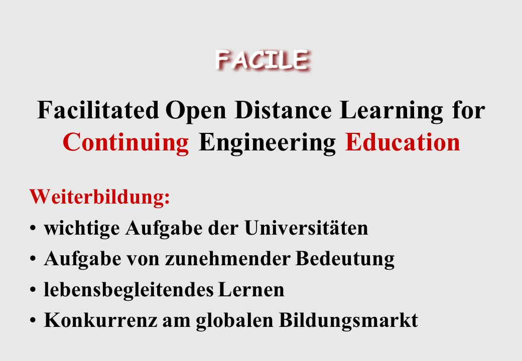 Facilitated Open Distance Learning for Continuing Engineering Education Weiterbildung: wichtige Aufgabe der Universitäten Aufgabe von zunehmender Bede