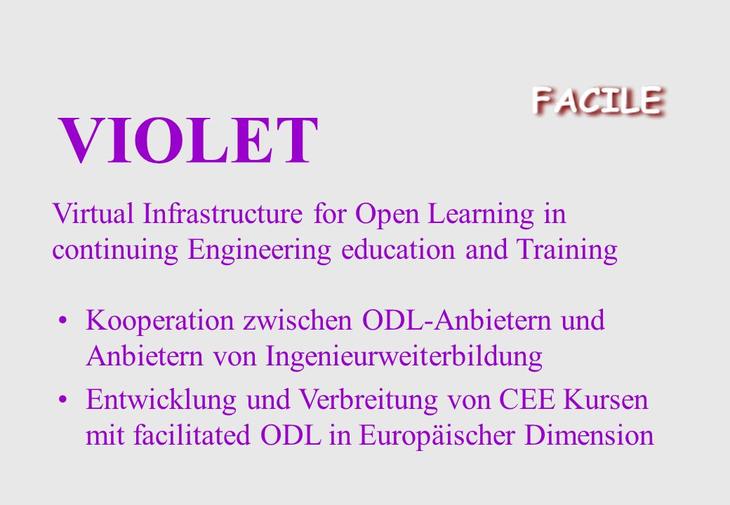 VIOLET Virtual Infrastructure for Open Learning in continuing Engineering education and Training Kooperation zwischen ODL-Anbietern und Anbietern von