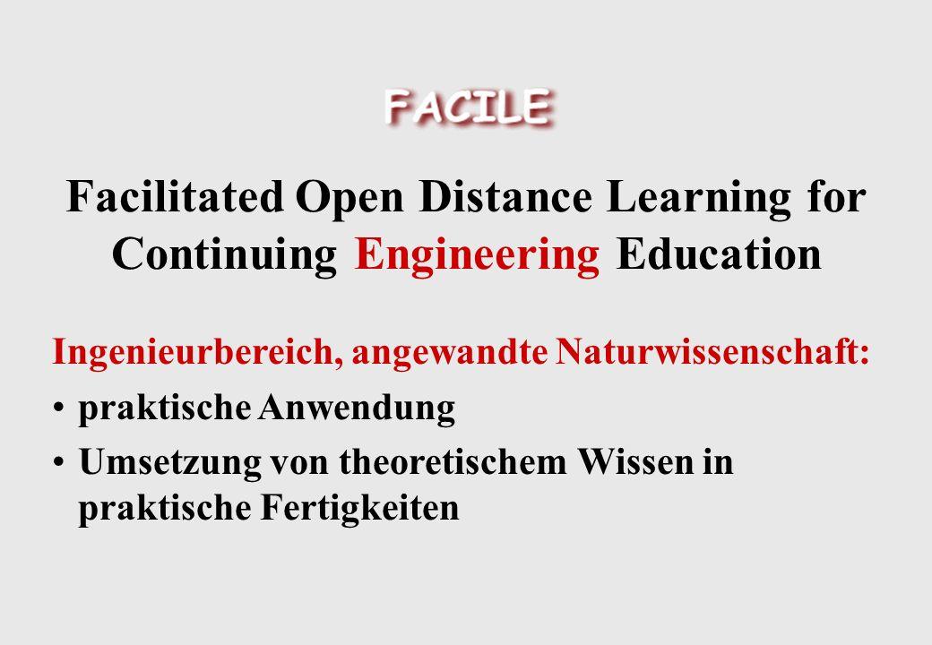 Ingenieurbereich, angewandte Naturwissenschaft: praktische Anwendung Umsetzung von theoretischem Wissen in praktische Fertigkeiten Facilitated Open Distance Learning for Continuing Engineering Education