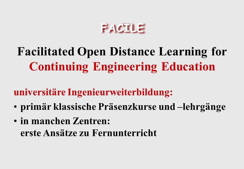 Facilitated Open Distance Learning for Continuing Engineering Education Unterstützter offener Fernunterricht: Flexibilität des offenen Lernens verbunden mit Unterstützung der Lernenden bzw.