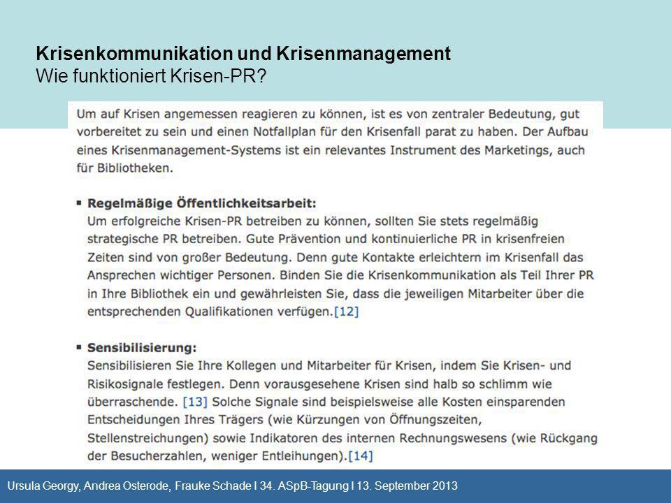 Krisenkommunikation und Krisenmanagement Wie funktioniert Krisen-PR? Ursula Georgy, Andrea Osterode, Frauke Schade I 34. ASpB-Tagung I 13. September 2