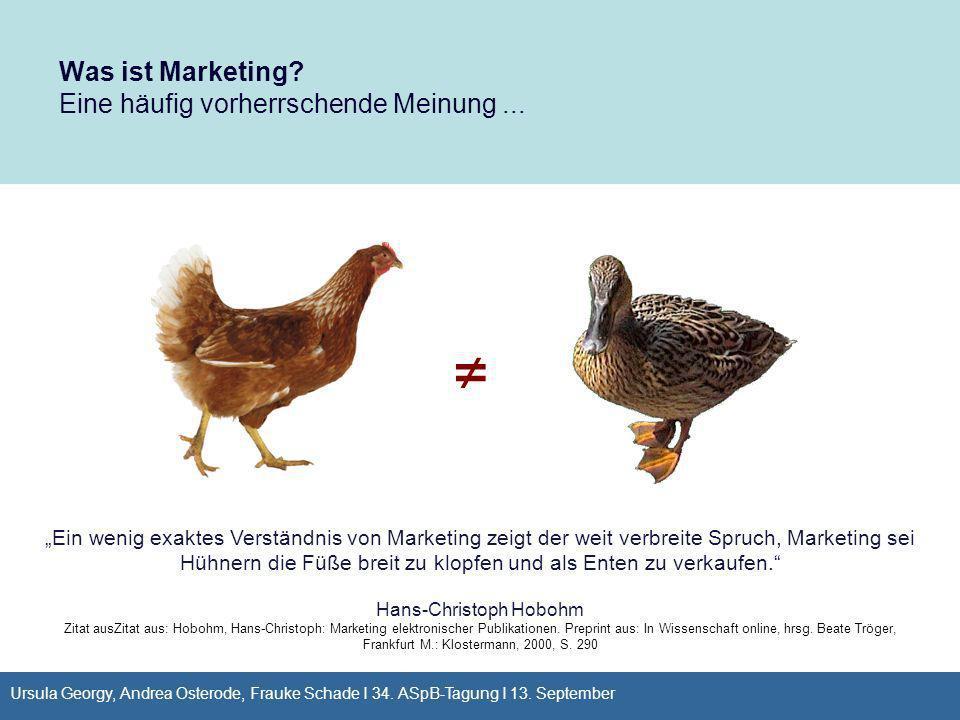 Was ist Marketing? Eine häufig vorherrschende Meinung... Ein wenig exaktes Verständnis von Marketing zeigt der weit verbreite Spruch, Marketing sei Hü