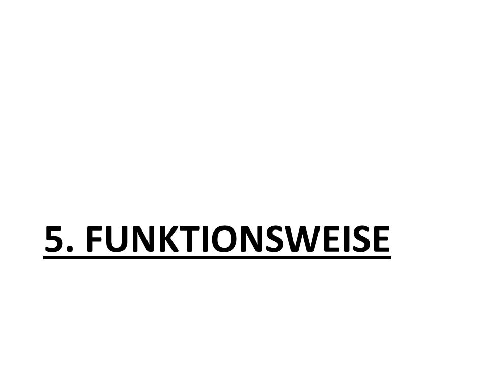 5. FUNKTIONSWEISE