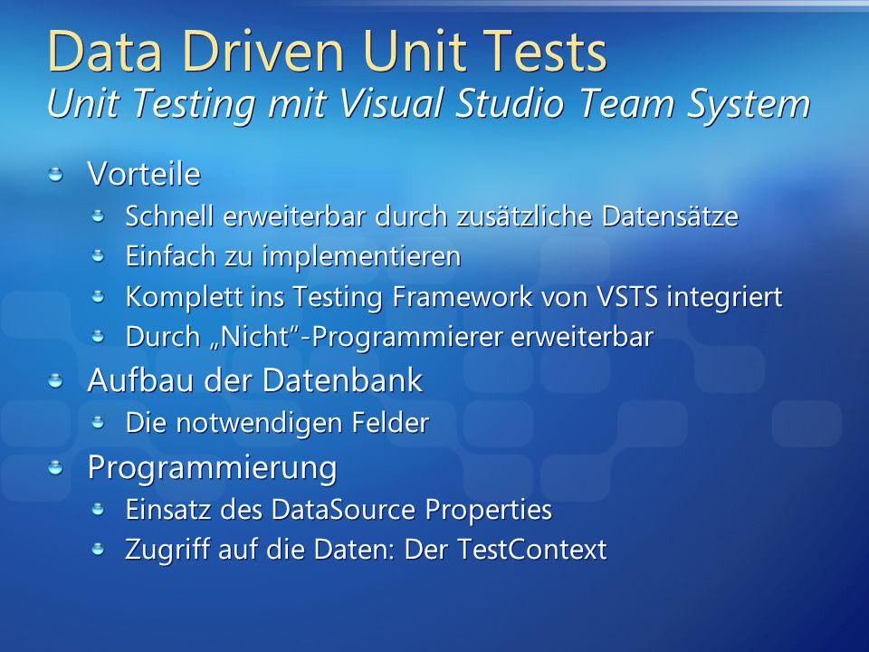 Data Driven Unit Tests Unit Testing mit Visual Studio Team System Vorteile Schnell erweiterbar durch zusätzliche Datensätze Einfach zu implementieren