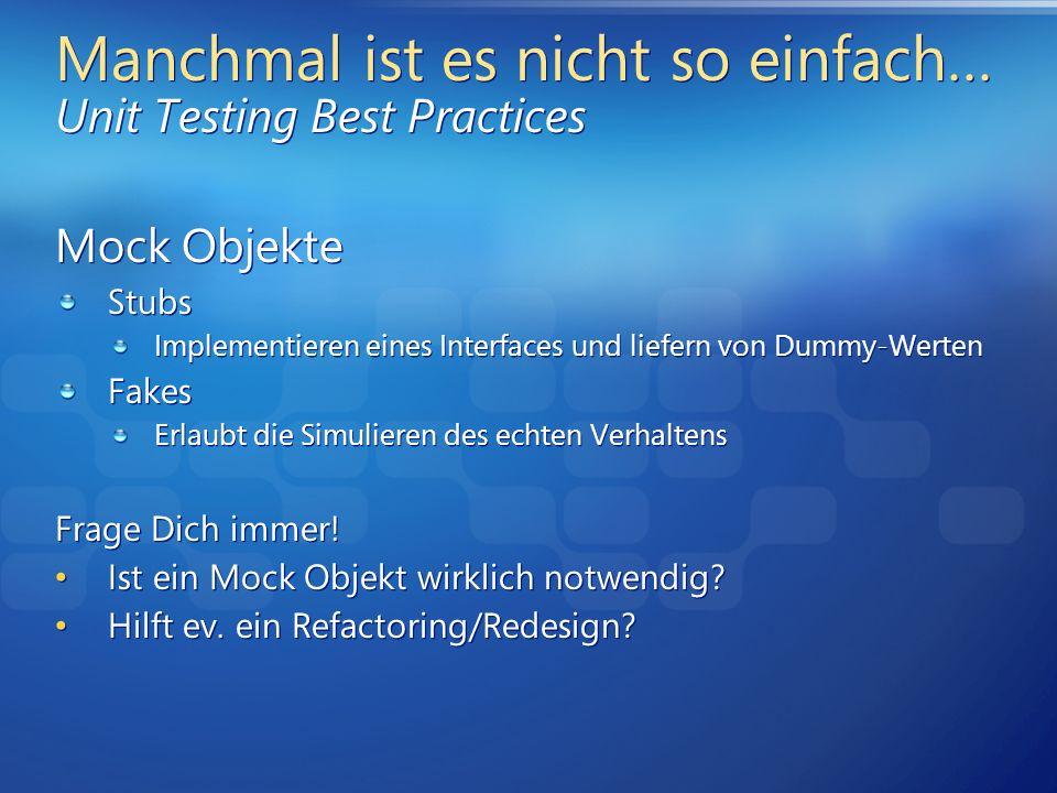 Manchmal ist es nicht so einfach… Unit Testing Best Practices Mock Objekte Stubs Implementieren eines Interfaces und liefern von Dummy-Werten Fakes Er