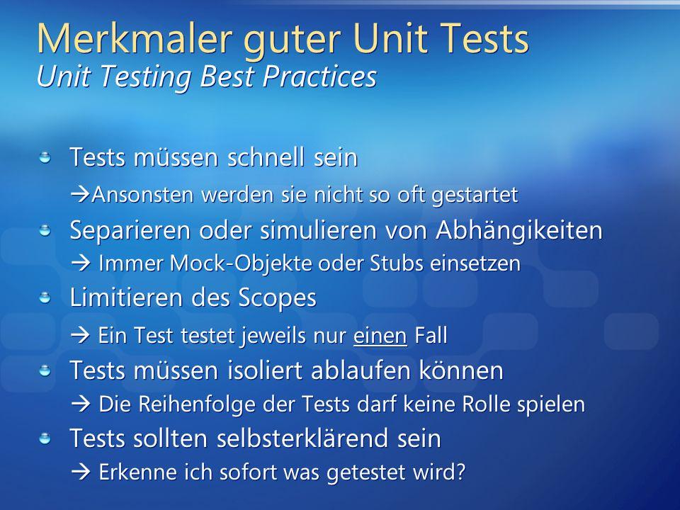 Merkmaler guter Unit Tests Unit Testing Best Practices Tests müssen schnell sein Ansonsten werden sie nicht so oft gestartet Separieren oder simuliere