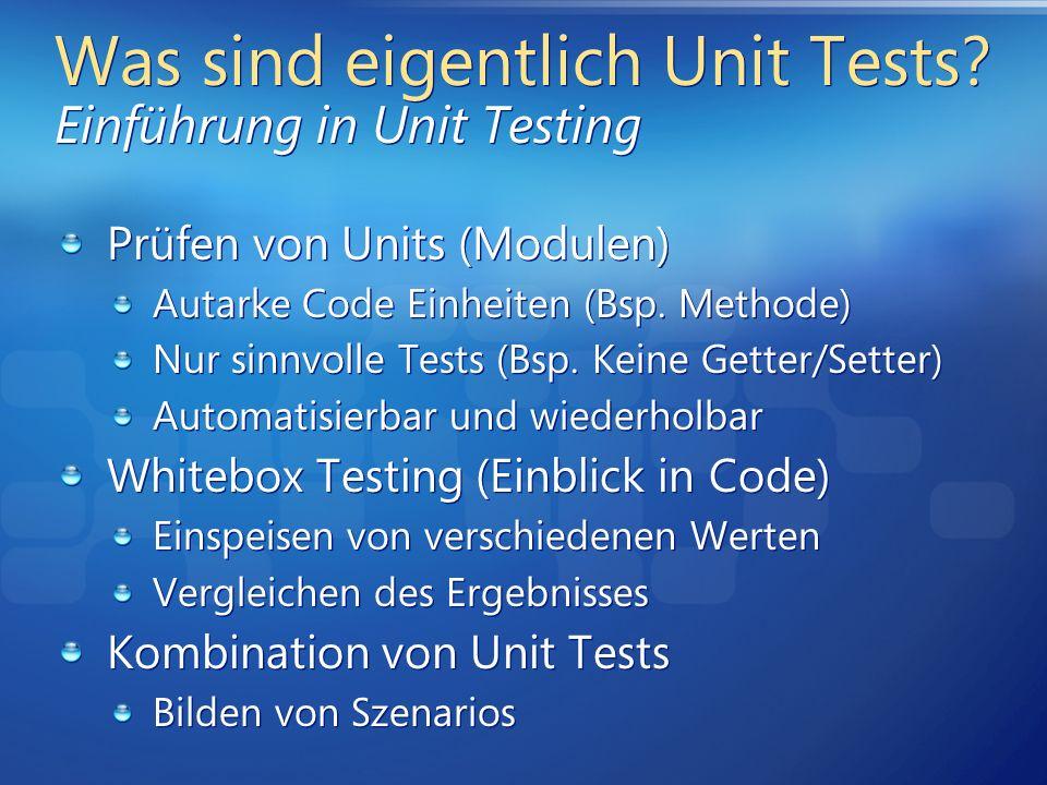 Was sind eigentlich Unit Tests? Einführung in Unit Testing Prüfen von Units (Modulen) Autarke Code Einheiten (Bsp. Methode) Nur sinnvolle Tests (Bsp.