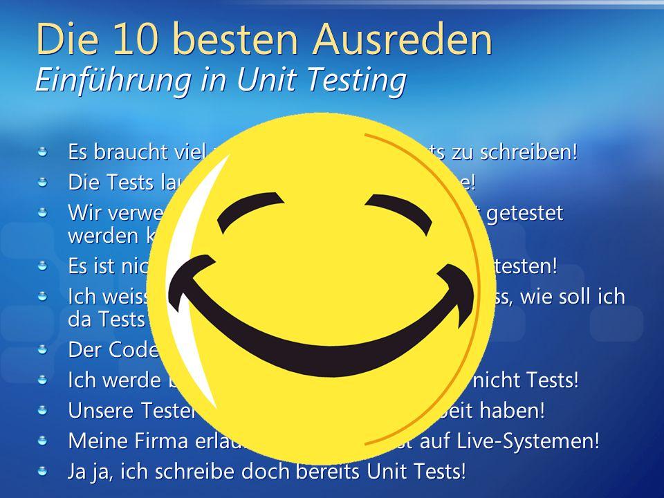 Die 10 besten Ausreden Einführung in Unit Testing Es braucht viel zu viel Zeit um die Tests zu schreiben! Die Tests laufen zu lassen dauert zu lange!