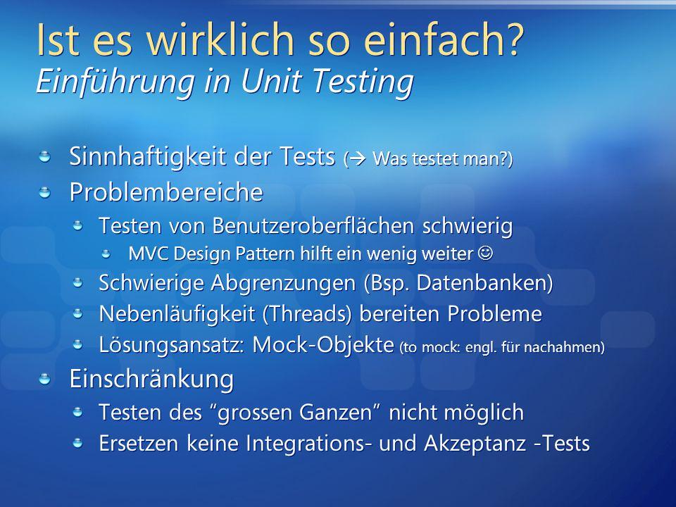 Ist es wirklich so einfach? Einführung in Unit Testing Sinnhaftigkeit der Tests ( Was testet man?) Problembereiche Testen von Benutzeroberflächen schw