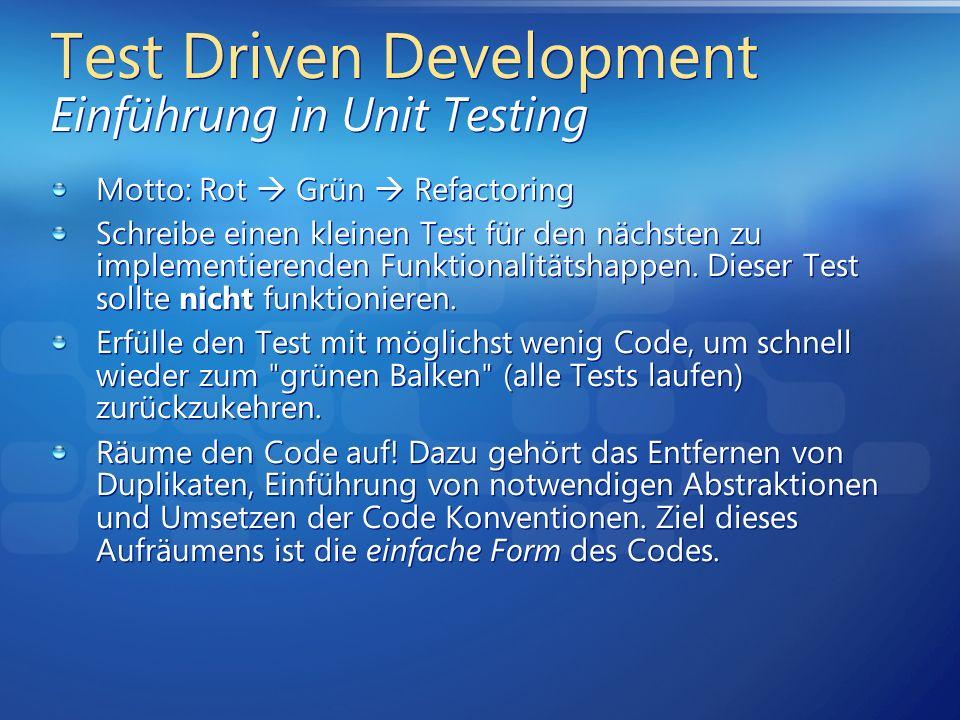 Test Driven Development Einführung in Unit Testing Motto: Rot Grün Refactoring Schreibe einen kleinen Test für den nächsten zu implementierenden Funkt