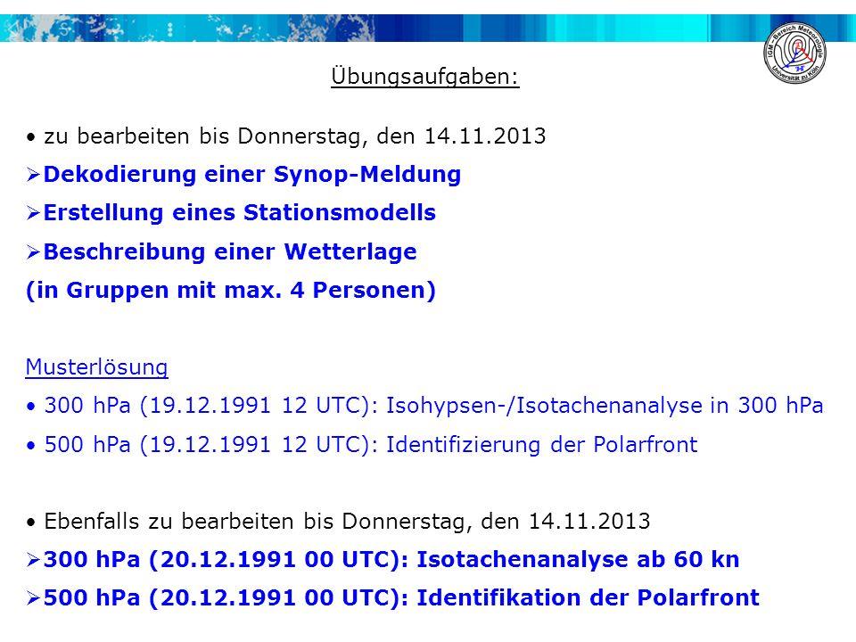 Übungsaufgaben: zu bearbeiten bis Donnerstag, den 14.11.2013 Dekodierung einer Synop-Meldung Erstellung eines Stationsmodells Beschreibung einer Wette