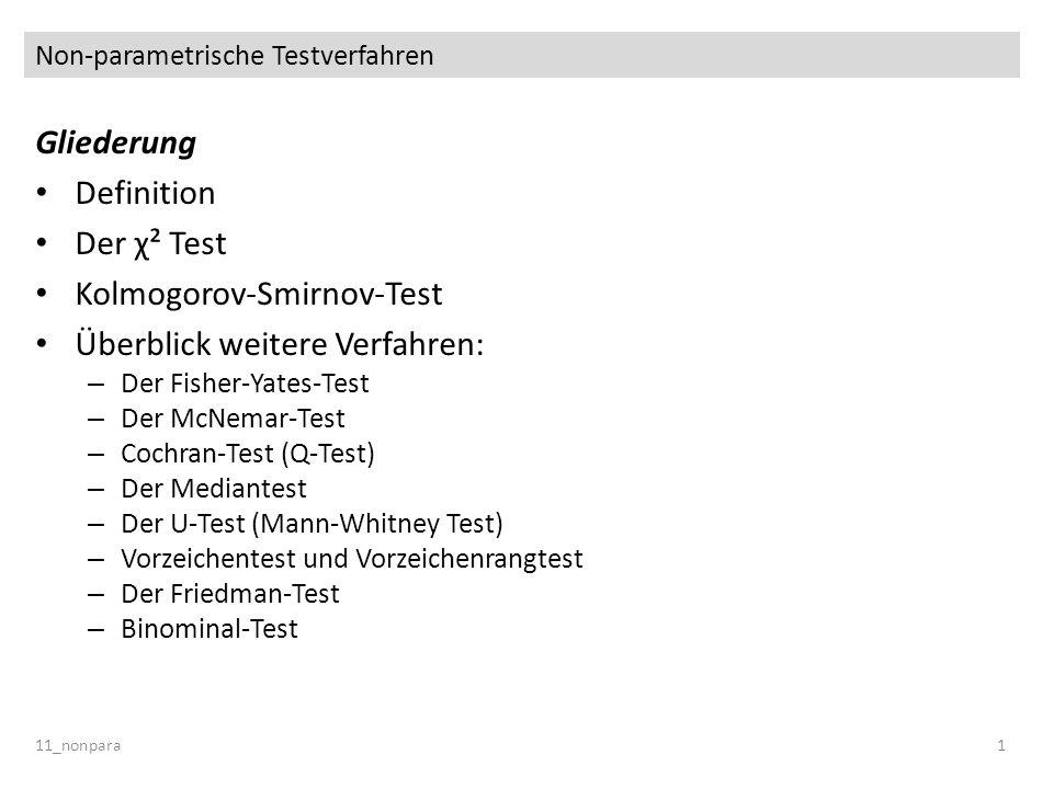 Non-parametrische Testverfahren 11_nonpara1 Gliederung Definition Der χ² Test Kolmogorov-Smirnov-Test Überblick weitere Verfahren: – Der Fisher-Yates-