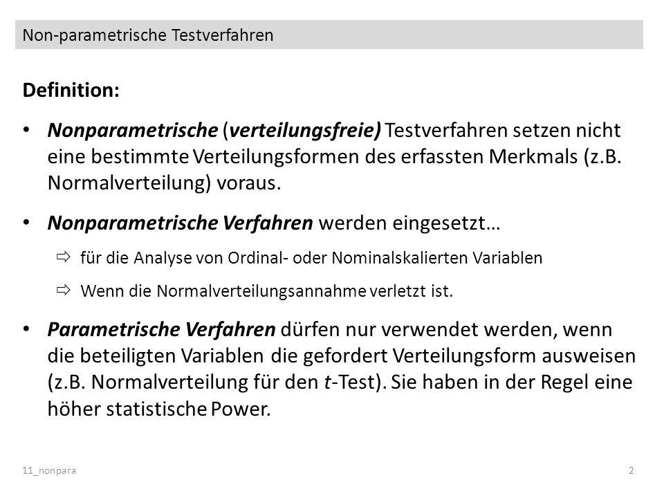 Non-parametrische Testverfahren 11_nonpara2 Definition: Nonparametrische (verteilungsfreie) Testverfahren setzen nicht eine bestimmte Verteilungsforme