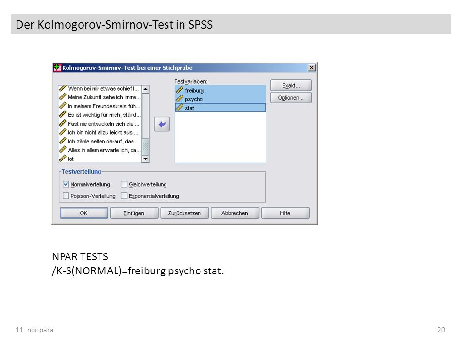 Der Kolmogorov-Smirnov-Test in SPSS 11_nonpara20 NPAR TESTS /K-S(NORMAL)=freiburg psycho stat.