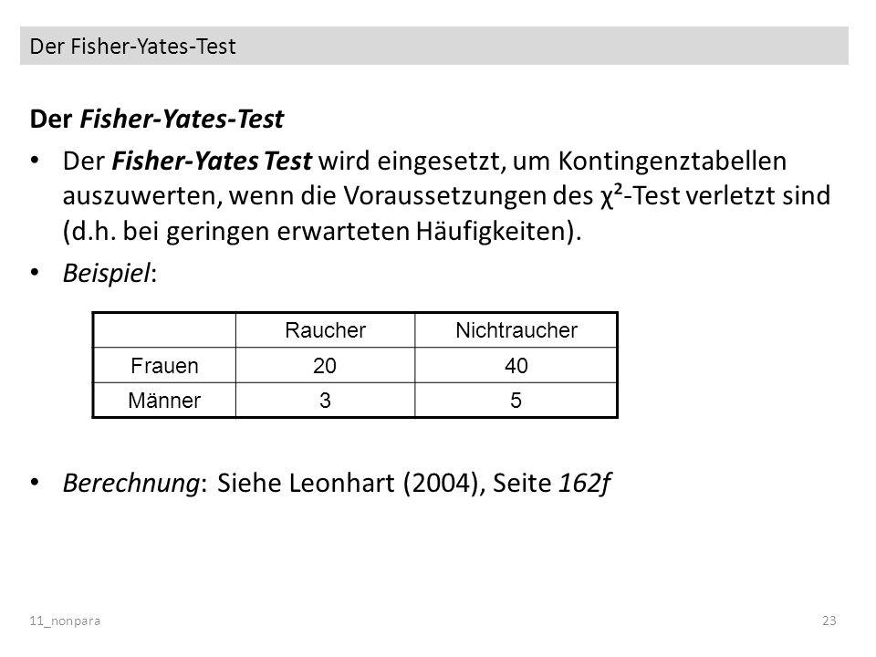 Der Fisher-Yates-Test Der Fisher-Yates Test wird eingesetzt, um Kontingenztabellen auszuwerten, wenn die Voraussetzungen des χ²-Test verletzt sind (d.