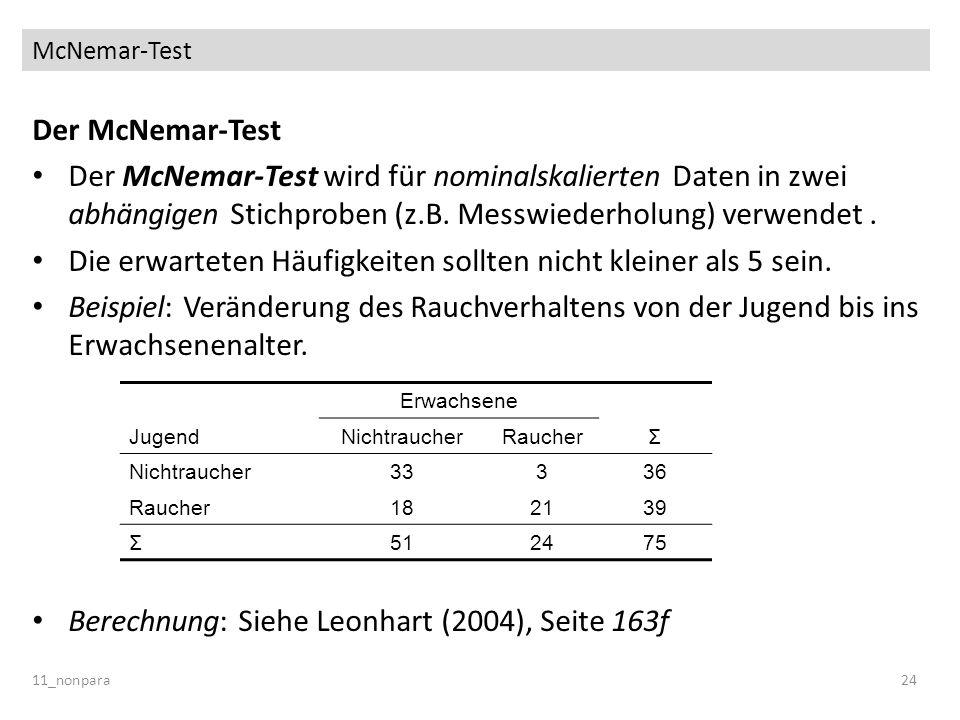 McNemar-Test Der McNemar-Test Der McNemar-Test wird für nominalskalierten Daten in zwei abhängigen Stichproben (z.B. Messwiederholung) verwendet. Die