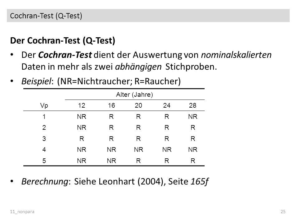 Cochran-Test (Q-Test) Der Cochran-Test (Q-Test) Der Cochran-Test dient der Auswertung von nominalskalierten Daten in mehr als zwei abhängigen Stichpro