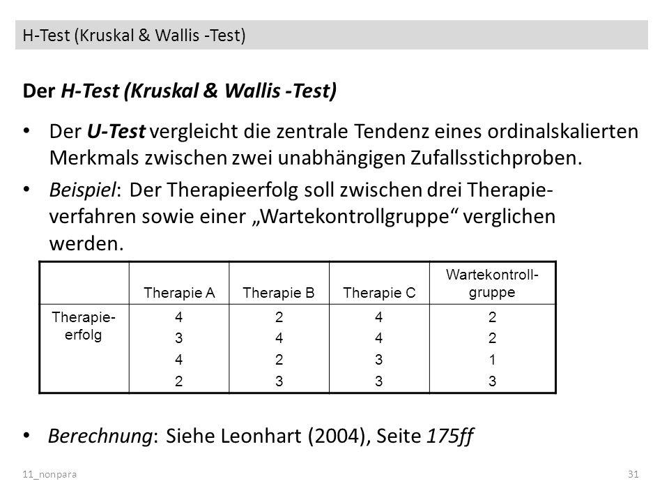 H-Test (Kruskal & Wallis -Test) Der H-Test (Kruskal & Wallis -Test) Der U-Test vergleicht die zentrale Tendenz eines ordinalskalierten Merkmals zwisch