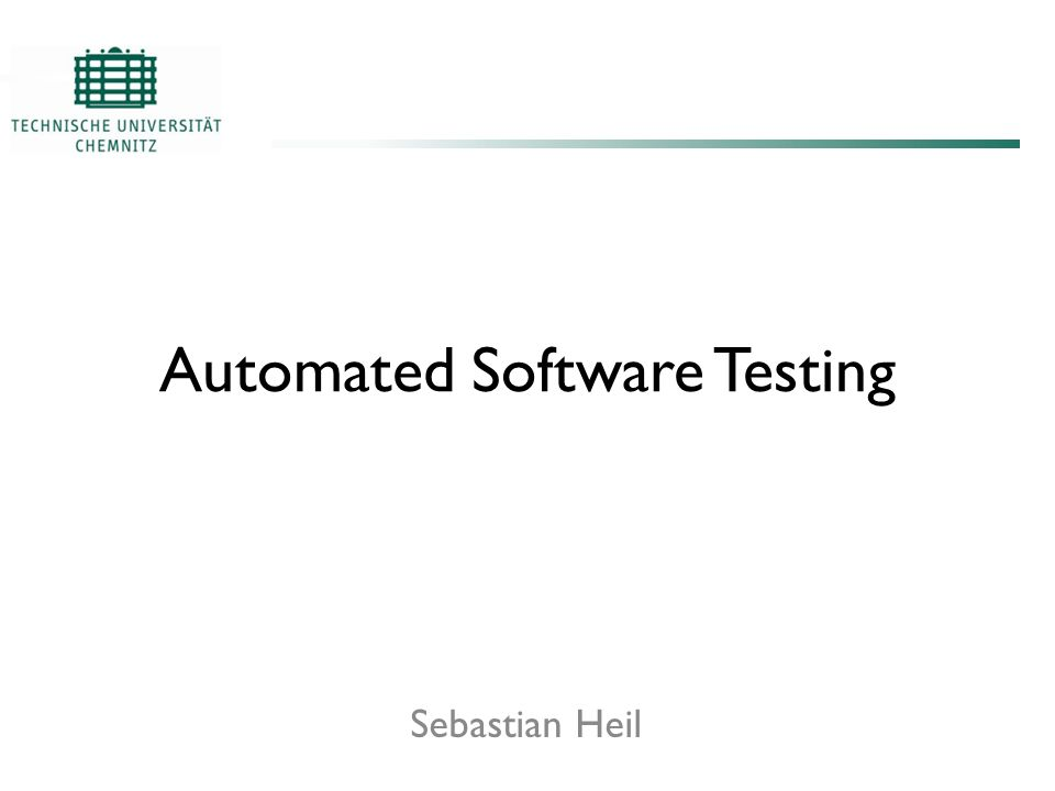 Automated Software Testing Sebastian Heil