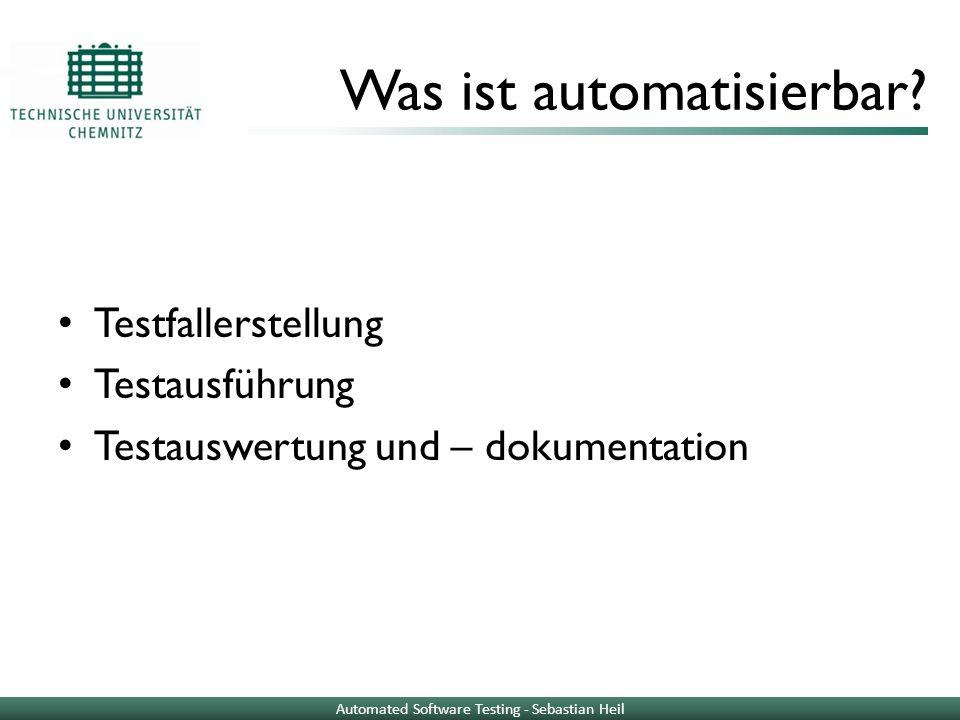 Was ist automatisierbar? Testfallerstellung Testausführung Testauswertung und – dokumentation Automated Software Testing - Sebastian Heil