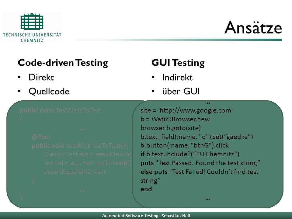 Ansätze Code-driven Testing Direkt Quellcode GUI Testing Indirekt über GUI public class TestClassToTest { … @Test public void testMethodToTest() { Cla