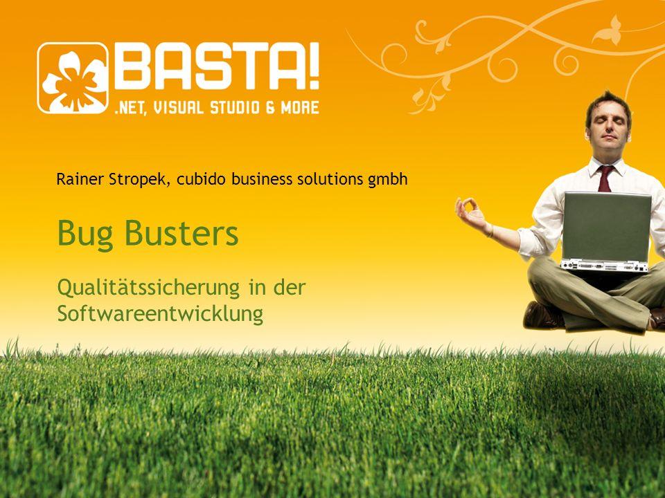 Rainer Stropek, cubido business solutions gmbh Bug Busters Qualitätssicherung in der Softwareentwicklung