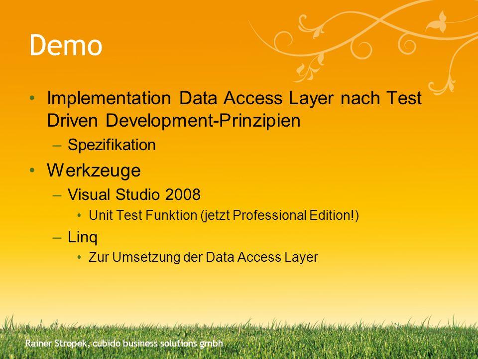 Demo Implementation Data Access Layer nach Test Driven Development-Prinzipien –Spezifikation Werkzeuge –Visual Studio 2008 Unit Test Funktion (jetzt P
