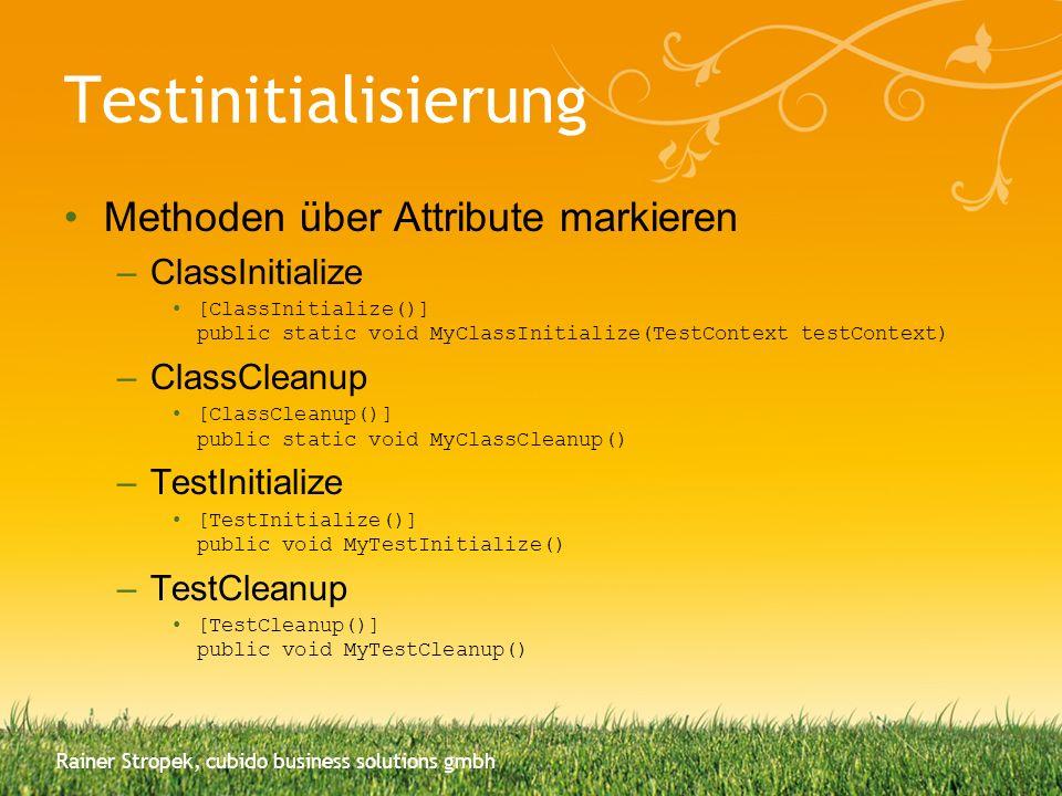 Testinitialisierung Methoden über Attribute markieren –ClassInitialize [ClassInitialize()] public static void MyClassInitialize(TestContext testContex
