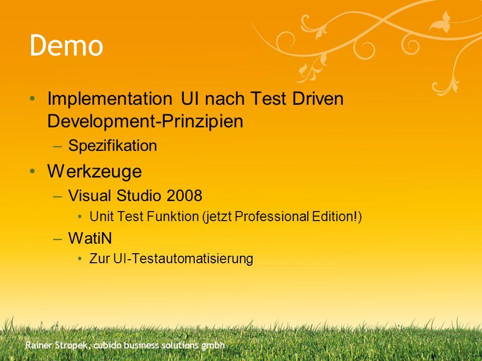 Demo Implementation UI nach Test Driven Development-Prinzipien –Spezifikation Werkzeuge –Visual Studio 2008 Unit Test Funktion (jetzt Professional Edi
