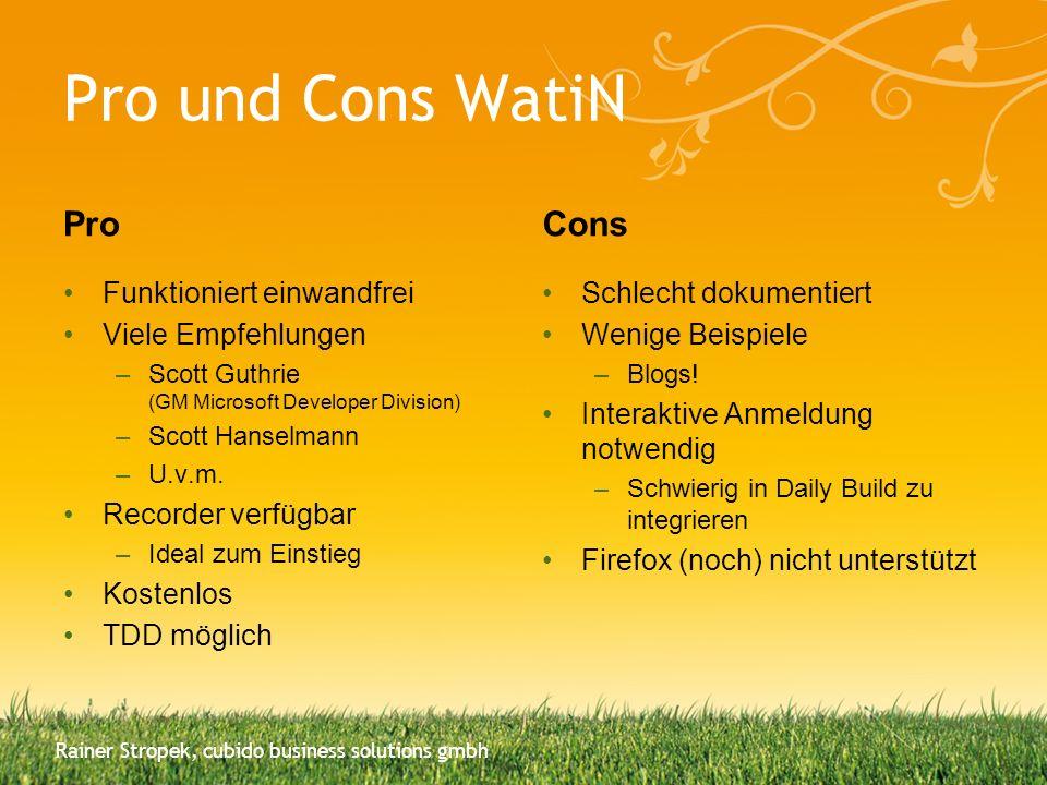 Pro und Cons WatiN Pro Funktioniert einwandfrei Viele Empfehlungen –Scott Guthrie (GM Microsoft Developer Division) –Scott Hanselmann –U.v.m. Recorder